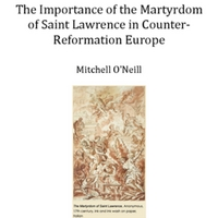 The Importance of the Martyrdom of Saint Lawrence in Counter-Reformation Europe